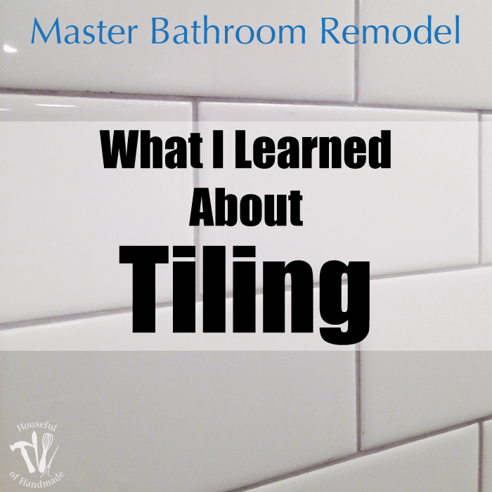 Master Bathroom Remodel: What I Learned about Tiling