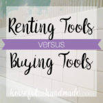 Renting tools versus buying tools can be hard to figure out when DIYing a renovation on a budget. These are some great points to help you figure it all out.| Housefulofhandmade.com