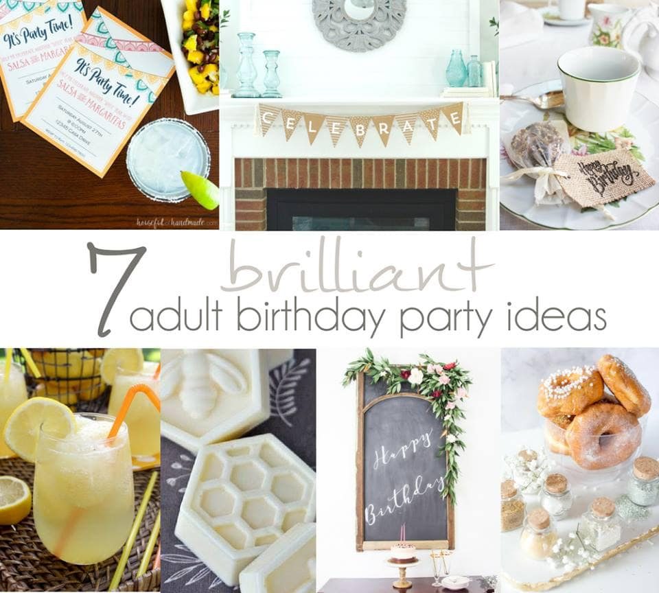 Parties are not just for kids. Don't forget to celebrate your birthday too. We are making it easier with these 7 brilliant adult birth party ideas. | Housefulofhandmade.com