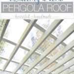 Turn your patio pergola into a three season porch with a new roof! Adding a clear pergola roof is the perfect weekend DIY. See how at Housefulofhandmade.com.