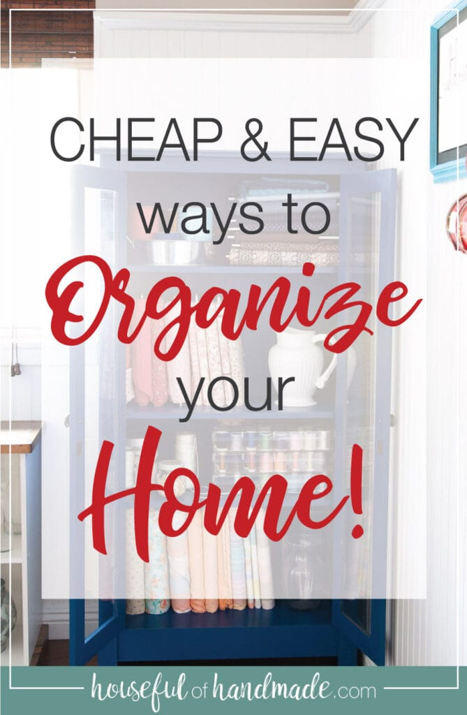 Text overlay saying Cheap & Easy Ways to Organize your Home on a picture of an organized cabinet.