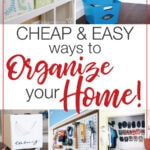 "Pictures of organized spaces with text ""Cheap & Easy ways to Organize your Home!""."