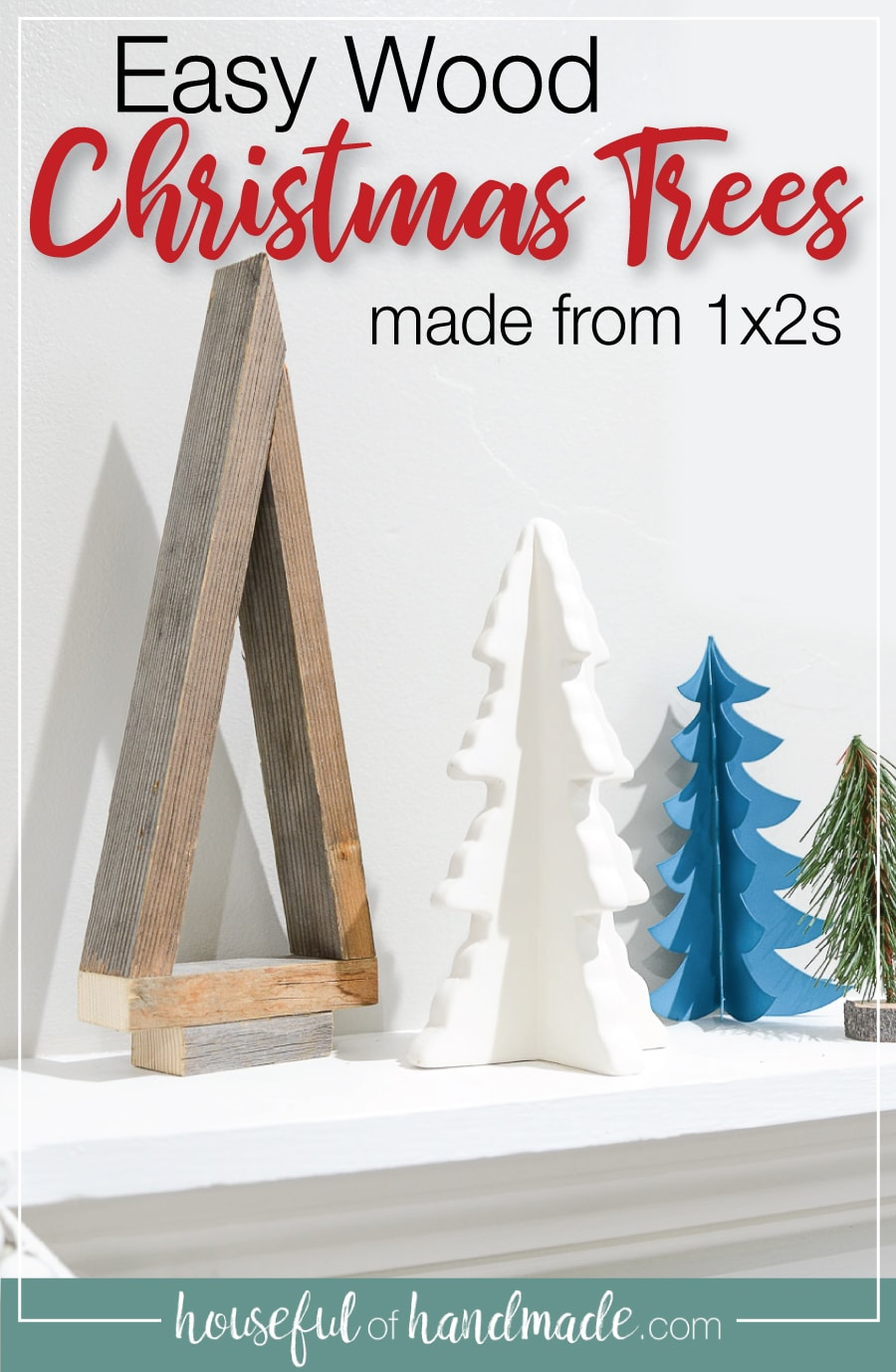 Picture of the easy DIY wood Christmas tree on the mantel with text overlay: Easy Wood Christmas trees made from 1x2s and housefulofhandmade.com logo.