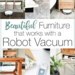 Six pictures of furniture that has enough clearance for a robot vacuum to clean under it and text overlay: Beautiful Furniture that works with a Robot Vacuum.